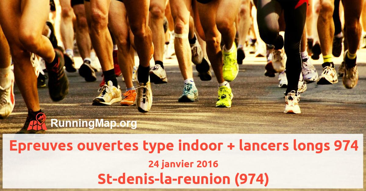 Epreuves ouvertes type indoor + lancers longs 974