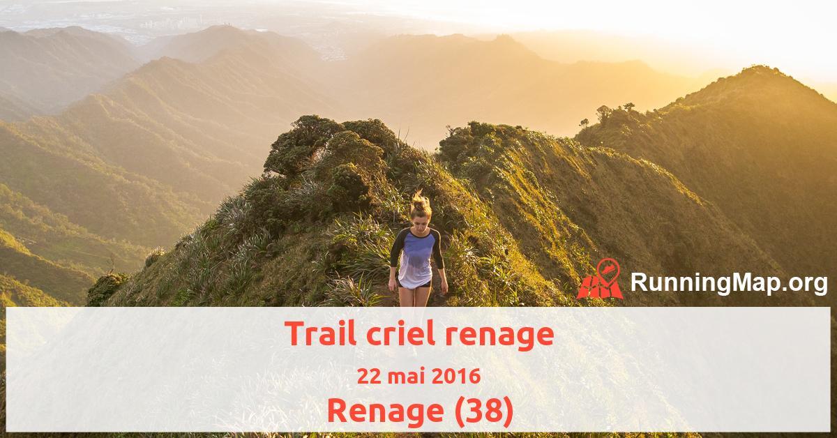 Trail criel renage